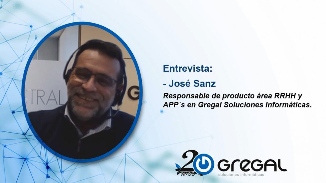 Entrevista José Sanz, Responsable de producto área RRHH y APP´s en Gregal Soluciones Informáticas.